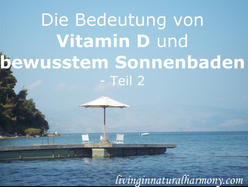 Die Bedeutung von Vitamin D und bewusstem Sonnenbaden: Teil 2
