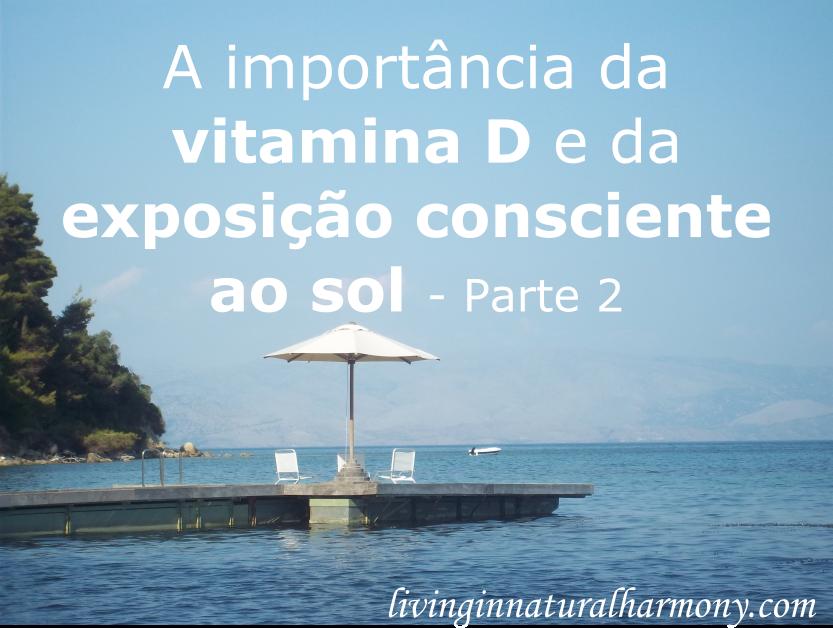 A importância da vitamina D e da exposição consciente ao sol: Parte 2