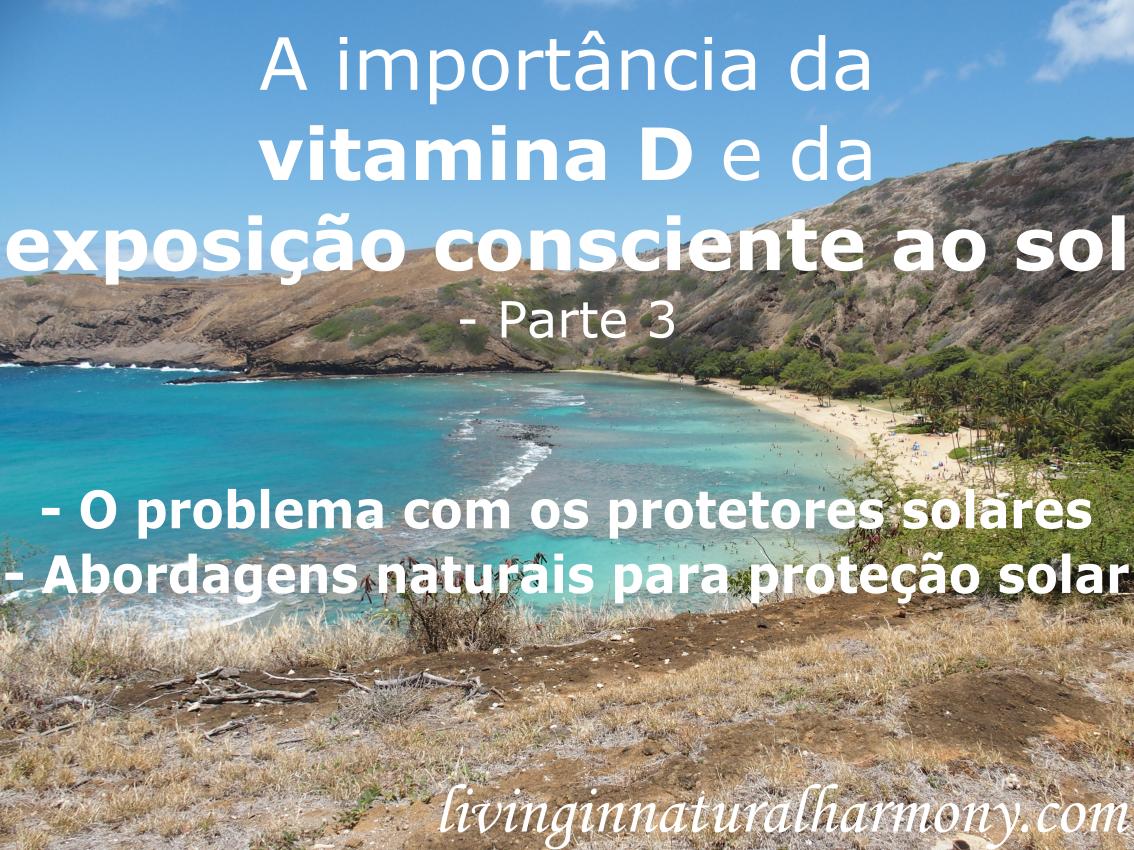A importância da vitamina D e da exposição consciente ao sol: Parte 3